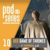 PODeSÉRIES Ciborgues e Dinossauros #10 – Game of Thrones – The Winds of Winter