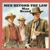 Men Beyond The Law By Max Brand