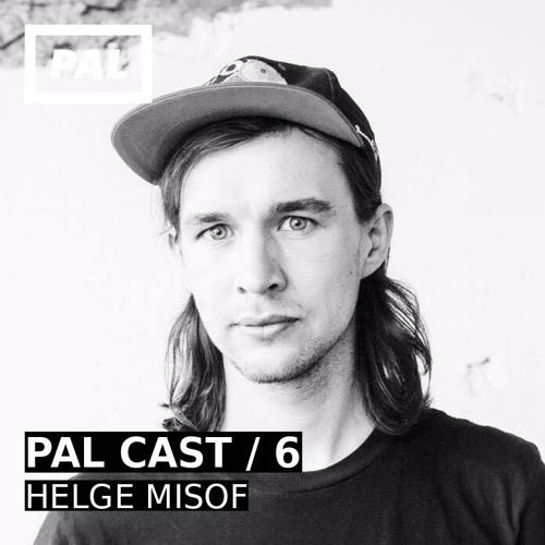 PAL CAST 06 / HELGE MISOF