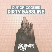 Out Of Cookies - Dirty Bassline (Original Mix)