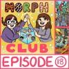MorphClub - Episode 18 - Book 15: The Escape