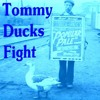 Tommy - Ducks - Fight