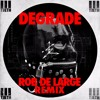 Degrade (Rob De Large Remix)