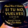 """Si Tu No Vuelves"" Miguel Bose feat. Shakira - Mhelyssa Cover"