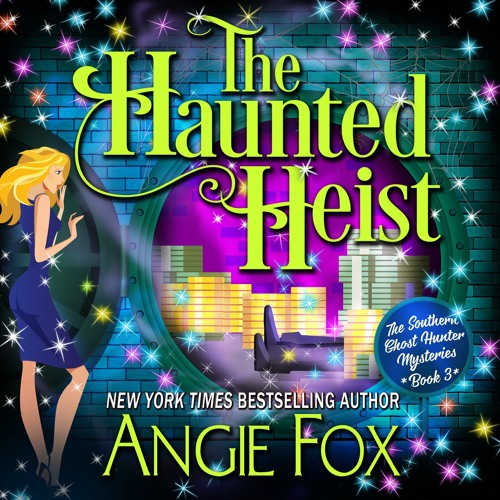 The Haunted Heist by Angie Fox, Narrated by Tavia Gilbert