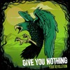 Give You Nothing - Refuse To Fade