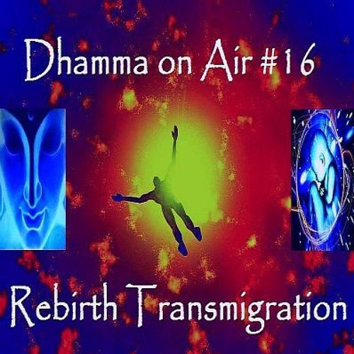 Dhamma on Air #16 Audio: Rebirth Transmigration