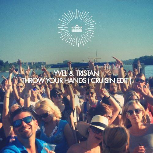 Yvel & Tristan - Throw Your Hands (CRUISIN EDIT) <<FREE DOWNLOAD>>
