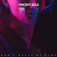 Vincent Sole - Don't Waste My TIme