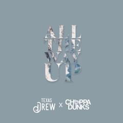 All The Way Up [Texas Drew & Choppa Dunks Remix]