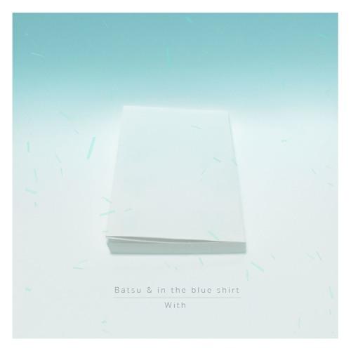 Batsu & in the blue shirt - With (Cola Splash Remix)