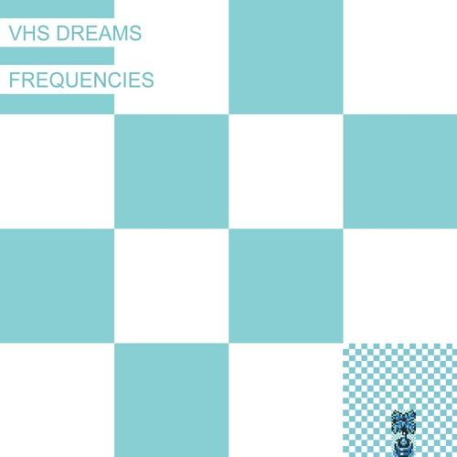 VHS Dreams - Frequencies