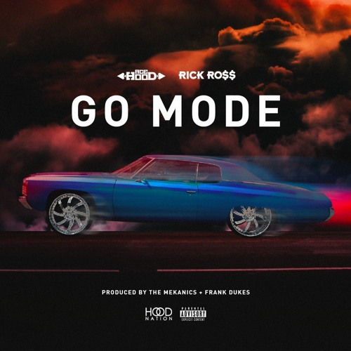 Go Mode feat. Rick Ross (Prod by The Mekanics & Frank Dukes)