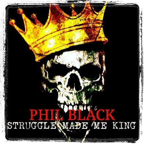 PHIL BLACK - Struggle Made me KING produced by Clientele