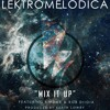 Lektromelodica - Mix It Up feat. Khidar & Rob Diioia (Produced by Keath Lowry)snippet