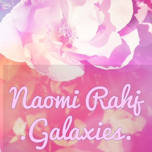 Naomi Rahj Galaxies soundcloudhot