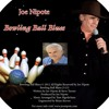 BOWLING BALL BLUES MUSIC                             Joe Nipote 2MP3