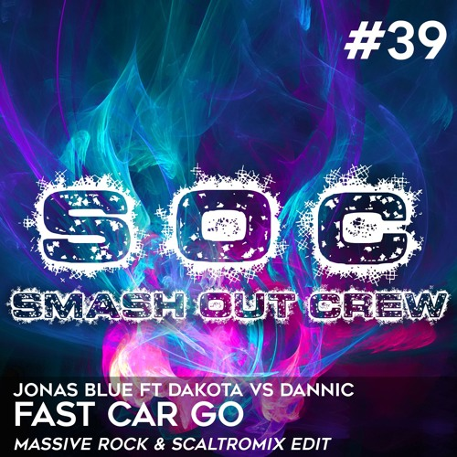 Jonas Blue ft Dakota vs Dannic - Fast Car Go (Massive Rock Scaltromix Edit)