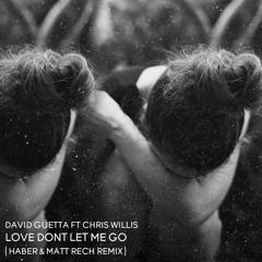 David Guetta Feat. Chris Willis - Love Don't Let Me Go (Haber & Matt Rech Remix) [Free Download]