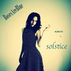 Always A Solstice   RosesAreBlue