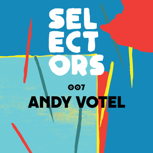Selectors Podcast 007 - Andy Votel