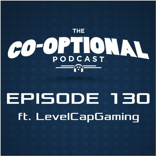 The Co-Optional Podcast Ep. 130 ft. LevelCapGaming [strong language] - July 7, 2016