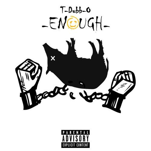 Enough by T-Dubb-O