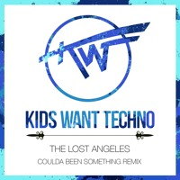 The Lost Angeles - Coulda Been Something (Kids Want Techno Remix)