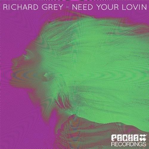 Richard Grey - Need Your Lovin (Alex Fogo Remix) [Pacha Recordings]