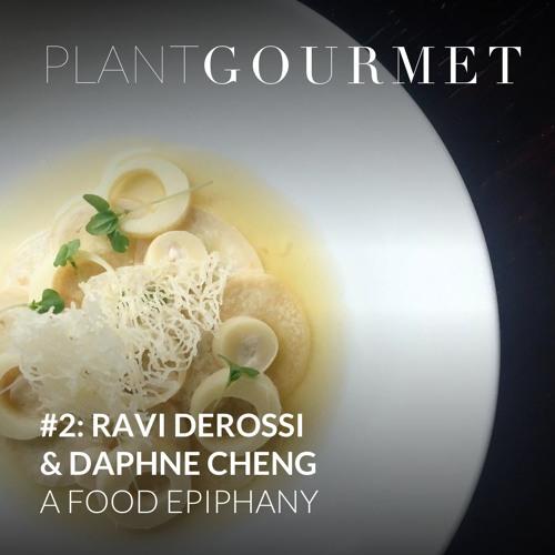 #2 - Ravi DeRossi & Daphne Cheng - A Food Epiphany