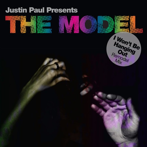 I Won't Be Hanging Out (Remodel Mix) by Justin Paul Presents THE MODEL