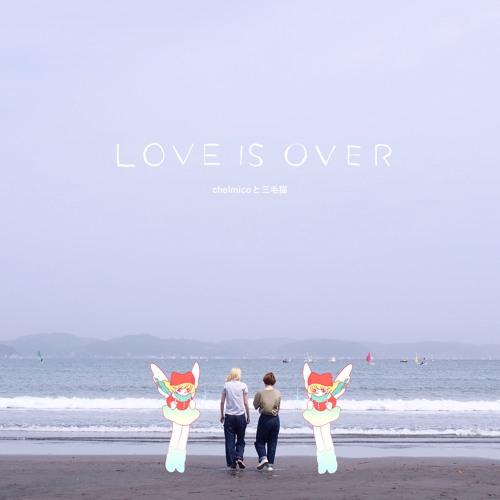 Chelmico - Love Is Over (Prod. Mikeneko Homeless)(Tomggg Remix)