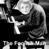 The Foolish Man I