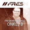 FRESH FRIDAY #102 mit Onkel B