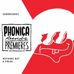 Phonica Premieres: Sandboards - Nothing But A Freak [COLD TONIC]