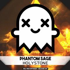 Phantom Sage - Holystone (Kill The Copyright Release)