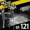 Episode 121: No Such Thing As The Sword In The Carbon Fibre
