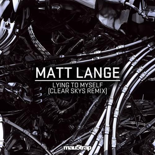 Matt Lange - Lying To Myself (Clear Skys Remix)[mau5trap]