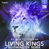 DJ NYK ft. Stephen - Living Kings (Beatmonster Remix)[Remix Contest Winner]