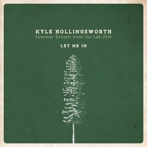 """Let Me In"" - Kyle Hollingsworth - Summer Sounds from the Lab"