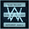 Sing Me To Sleep (DOPEDROP Remix) - Alan Walker ***FREE DOWNLOAD***