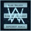 Sing Me To Sleep (DOPEDROP Remix) - Alan Walker ***FREE DOWNLOAD***
