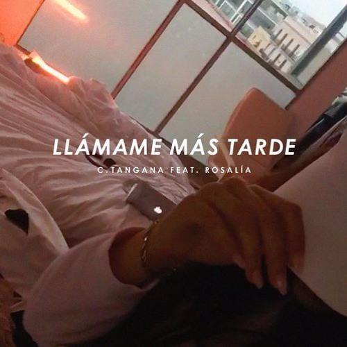 C. Tangana - Llámame Más Tarde Feat. Rosalía