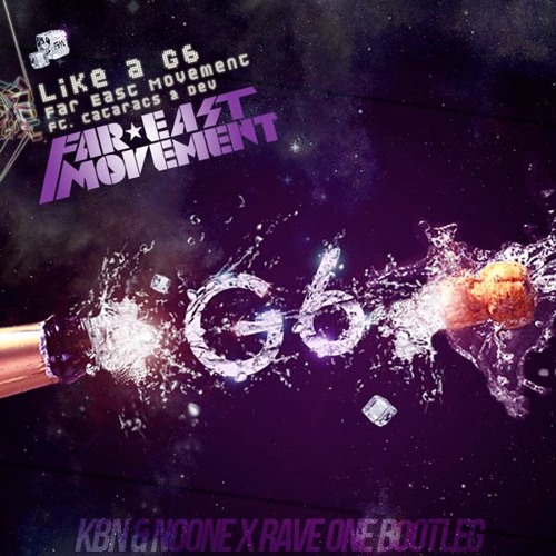 Far East Movement - Like A G6 (KBN & NoOne x Rave One Bootleg)