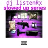 Dj ListenRx Slowed Up Series Maxo Kream