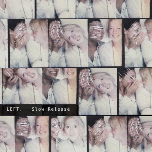 Left. - Slow Release