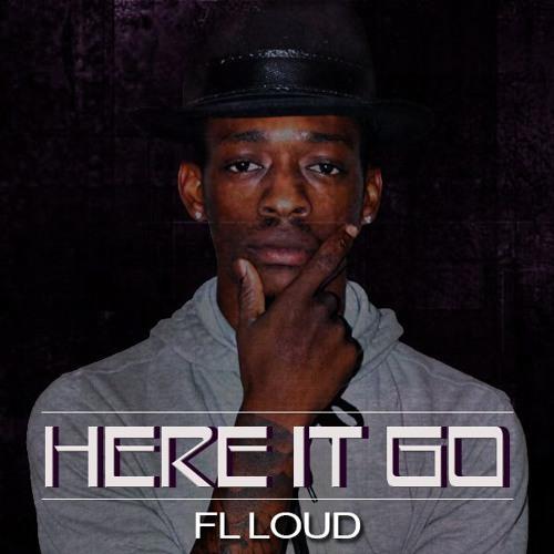 FL LOUD - HERE IT GO