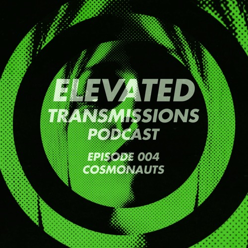 Elevated Transmissions Podcast 004 - Cosmonauts