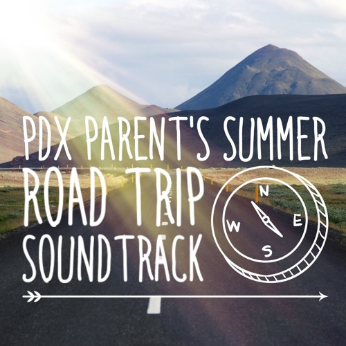 PDX Parent's Summer Road Trip Soundtrack