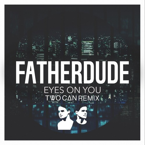 FATHERDUDE - Eyes On You (Two Can Remix)